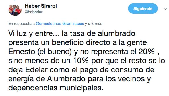 Heber Sirerol en Twitter Vi luz y entre... la tasa de alumbrado presenta un beneficio directo a la gente Ernesto el bueno y no representa el 20 sino menos de un 10 por que el res