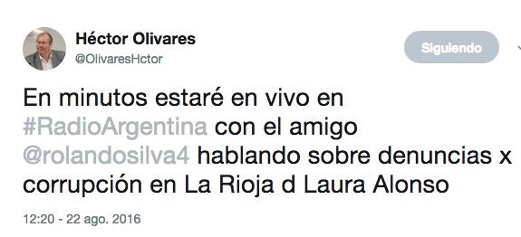 Héctor Olivares en Twitter En minutos estaré en vivo en RadioArgentina con el amigo rolandosilva4 hablando sobre denuncias x corrupción en La Rioja d Laura Alonso